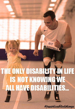 """An imagine of Oscar Pistorius running with a disabled girl, superimposed text reading """"The only disability in life is not knowing we all have disabilities... #justdisabledthings"""""""