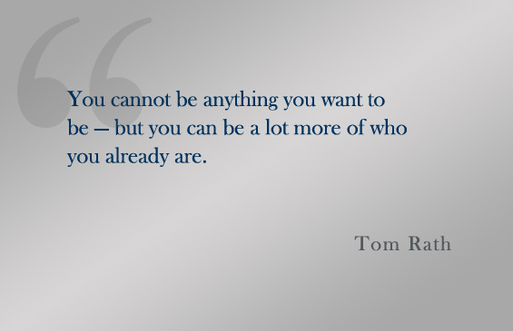 Quote:  Tom Rath