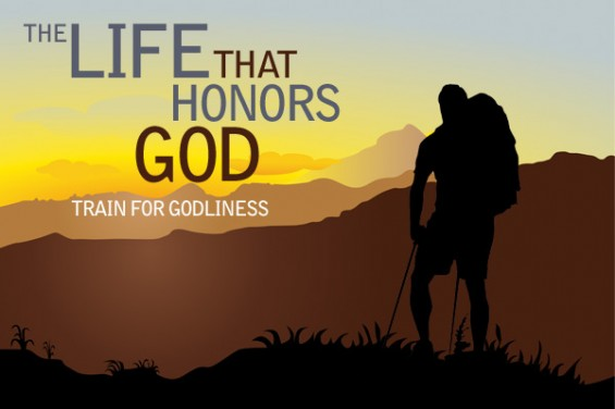 The Life That Honors God:  Train For Godliness