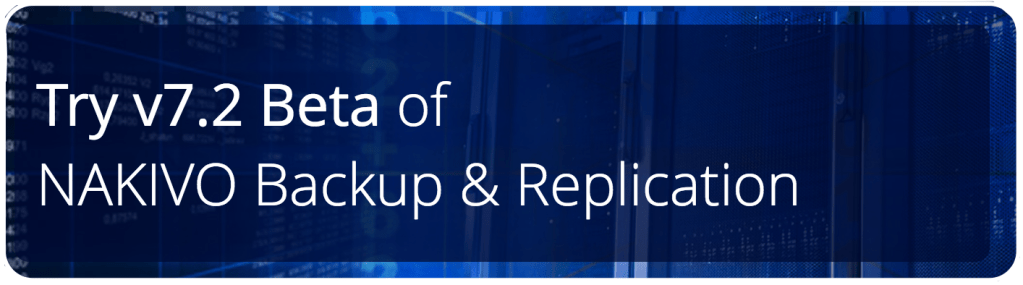 Sponsored content: NAKIVO Announces Backup & Replication v7.2 Beta