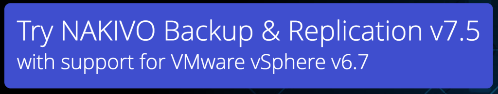 NAKIVO Releases v7.5 with vSphere 6.7 Support and Cross-Platform Recovery [Sponsored]