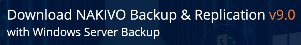 NAKIVO Releases v9 with Support for Physical Windows Server Backup [Sponsored]