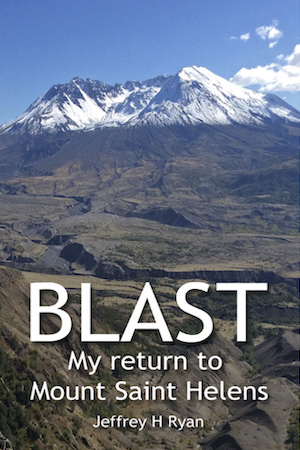 Blast: My Return to Mount St. Helens