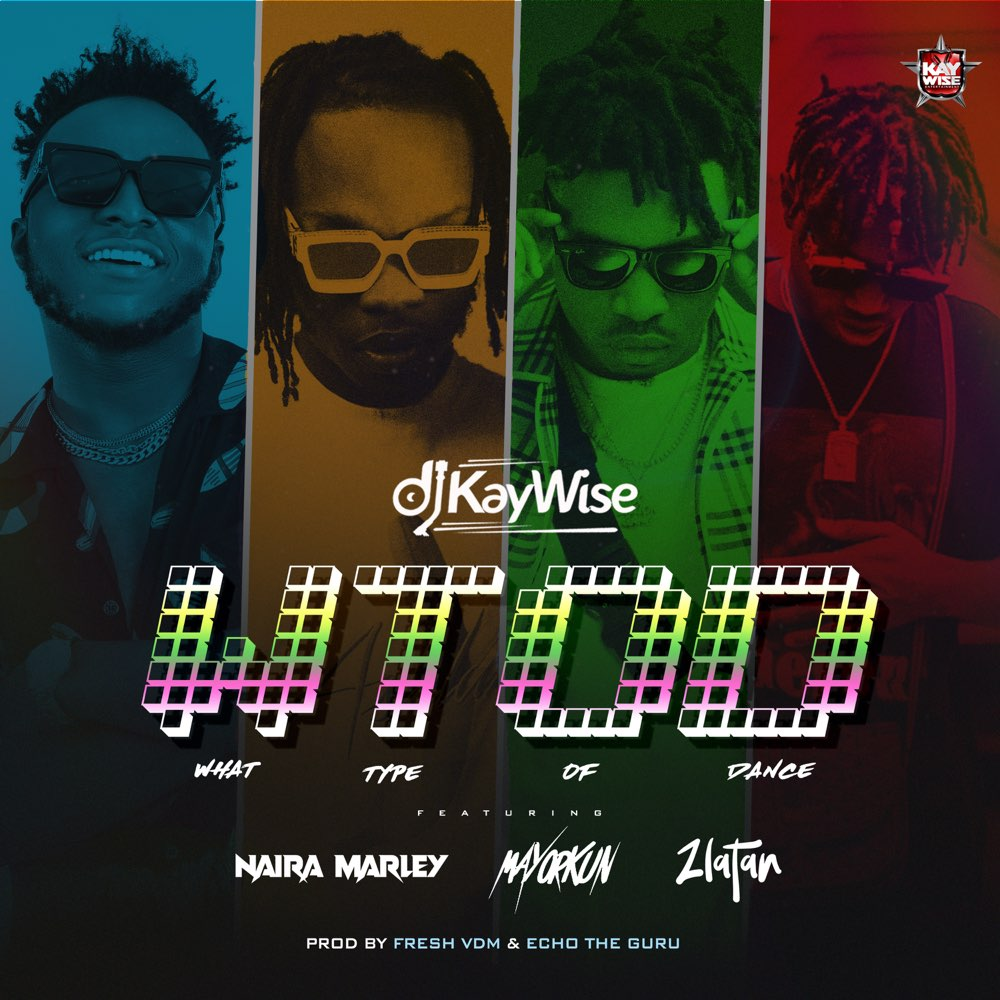Music: DJ Kaywise – What Type Of Dance (ft Mayorkun, Naira Marley, Zlatan)