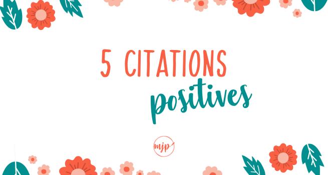 5 citations positives