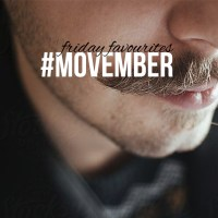 Friday Favourites: Movember