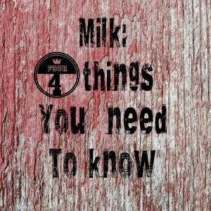 Milk: 4 Things You Need To Know