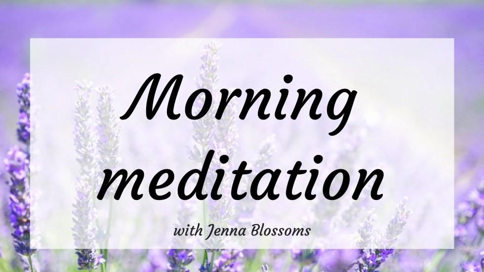 Morning meditation with Jenna Blossoms