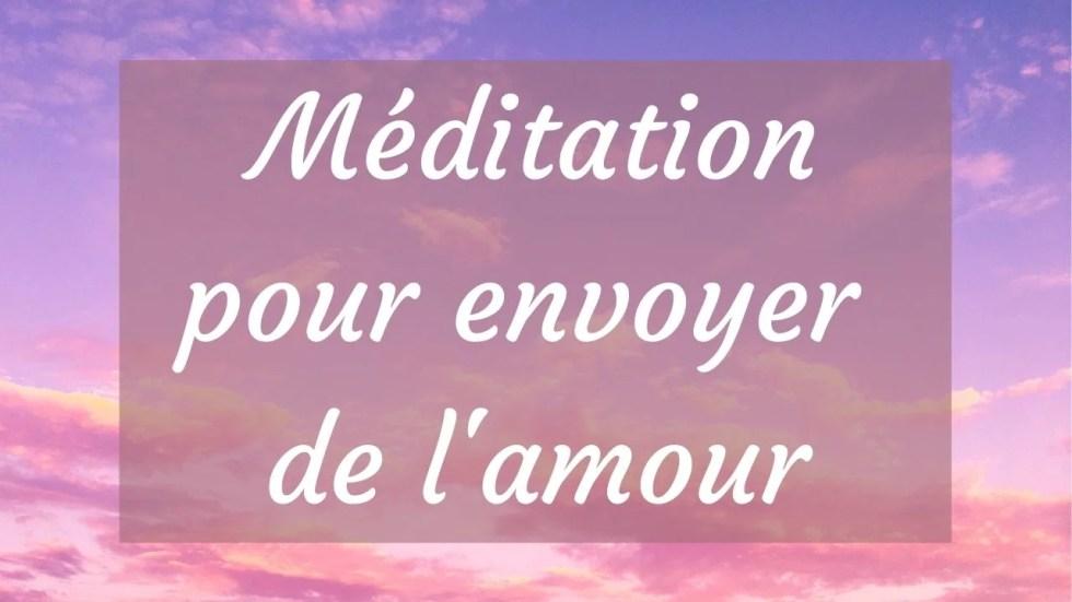 Méditation guidée pour envoyer de l'amour