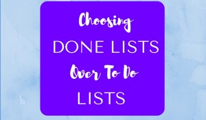 Choosing Done Lists Over To Do Lists