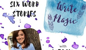 Write Magic Episode 4 – Six Word Stories with Megan Rutell