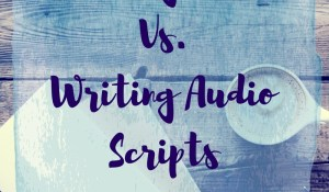 Reflections on writing prose vs. an audio script
