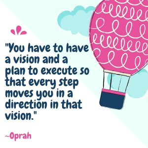 You have to have a vision and a plan to execute so that every step moves you in a direction in that vision.