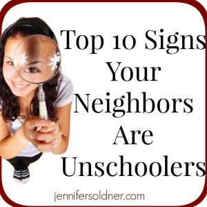 Top 10 Signs Your Neighbors Are Unschoolers