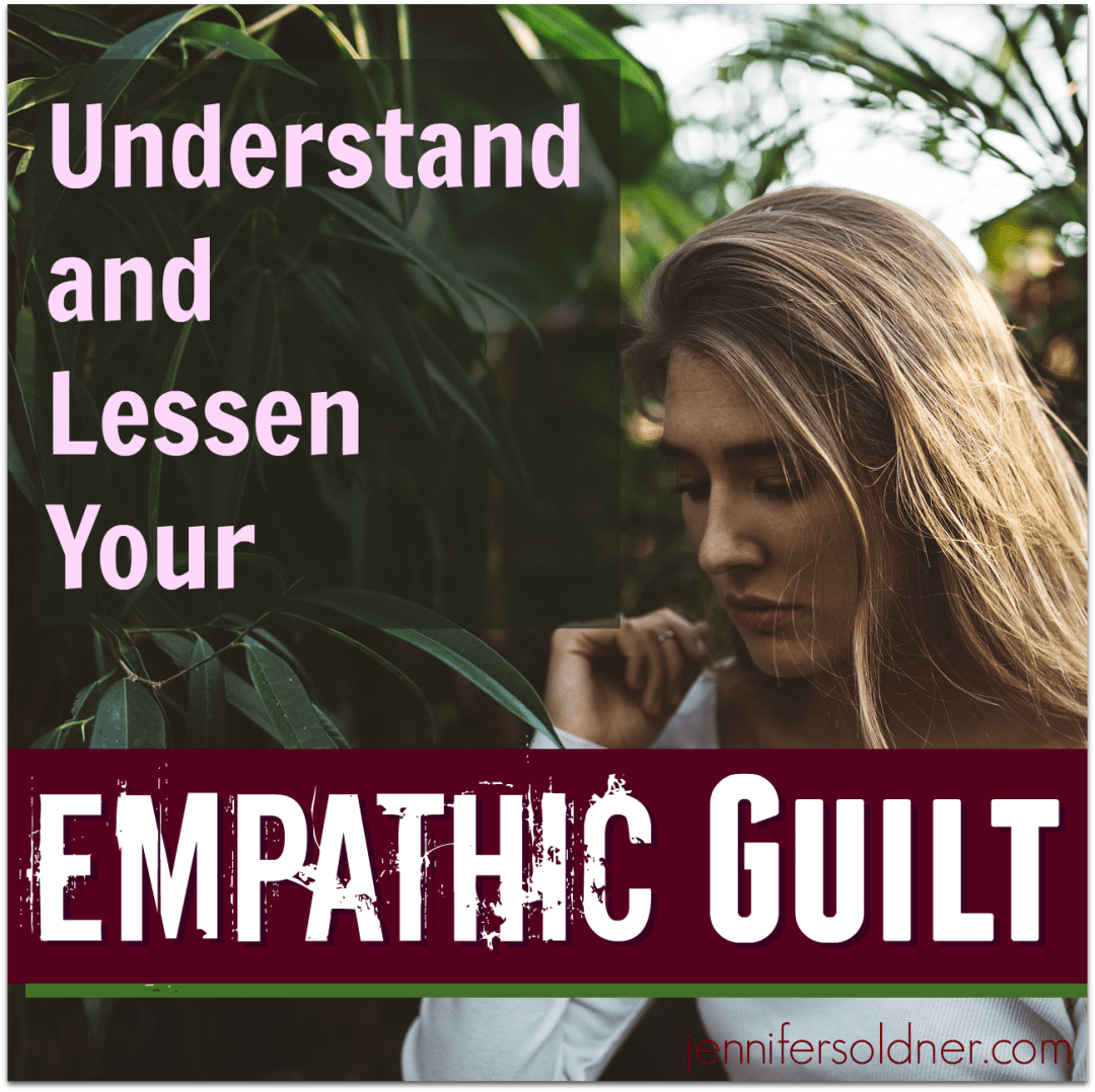 Lessen Your Empathic Guilt