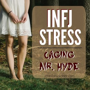 INFJ Stress: Caging Mr  Hyde | Jennifer Soldner