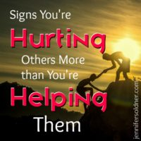 Signs You're Hurting Others More than You're Helping Them