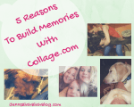 5 Reasons to Build Memories with Collage.com