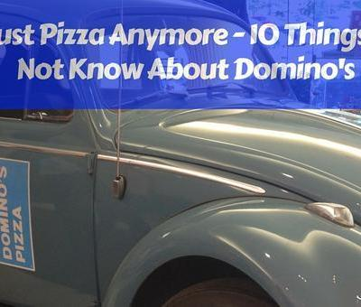 It's Not Just Pizza Anymore – 10 Things You May Not Know About Domino's
