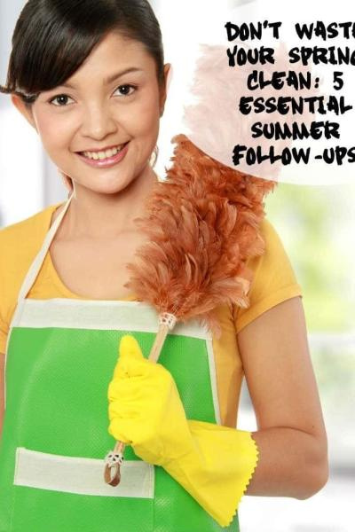 DON'T WASTE YOUR SPRING CLEAN 5 ESSENTIAL SUMMER FOLLOW-UPS