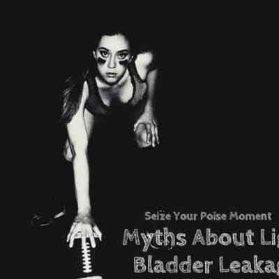 Light Bladder Leakage Myths | Seize Your Poise Moment