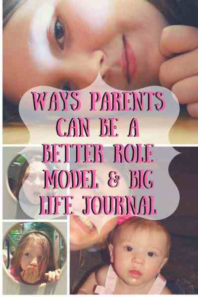 Ways Parents Can Be a Better Role Model & Big Life Journal