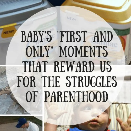 """Baby's """"First and Only"""" Moments That Reward Us for the Struggles of Parenthood"""