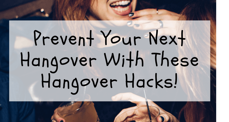Prevent Your Next Hangover With These Hangover Hacks!