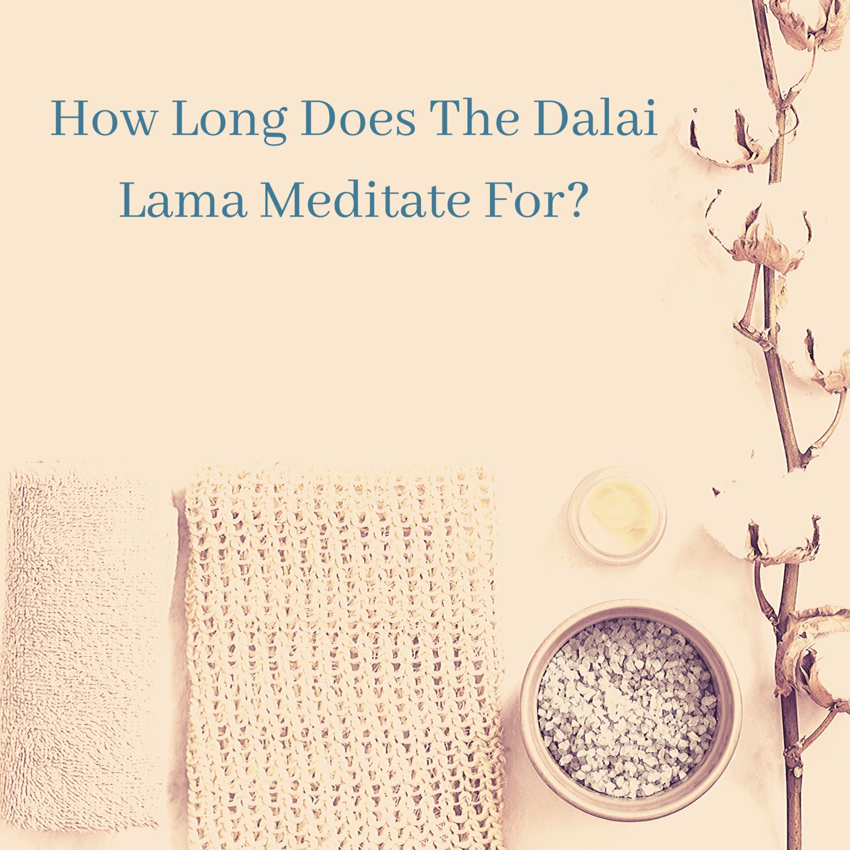 How Long Does The Dalai Lama Meditate For