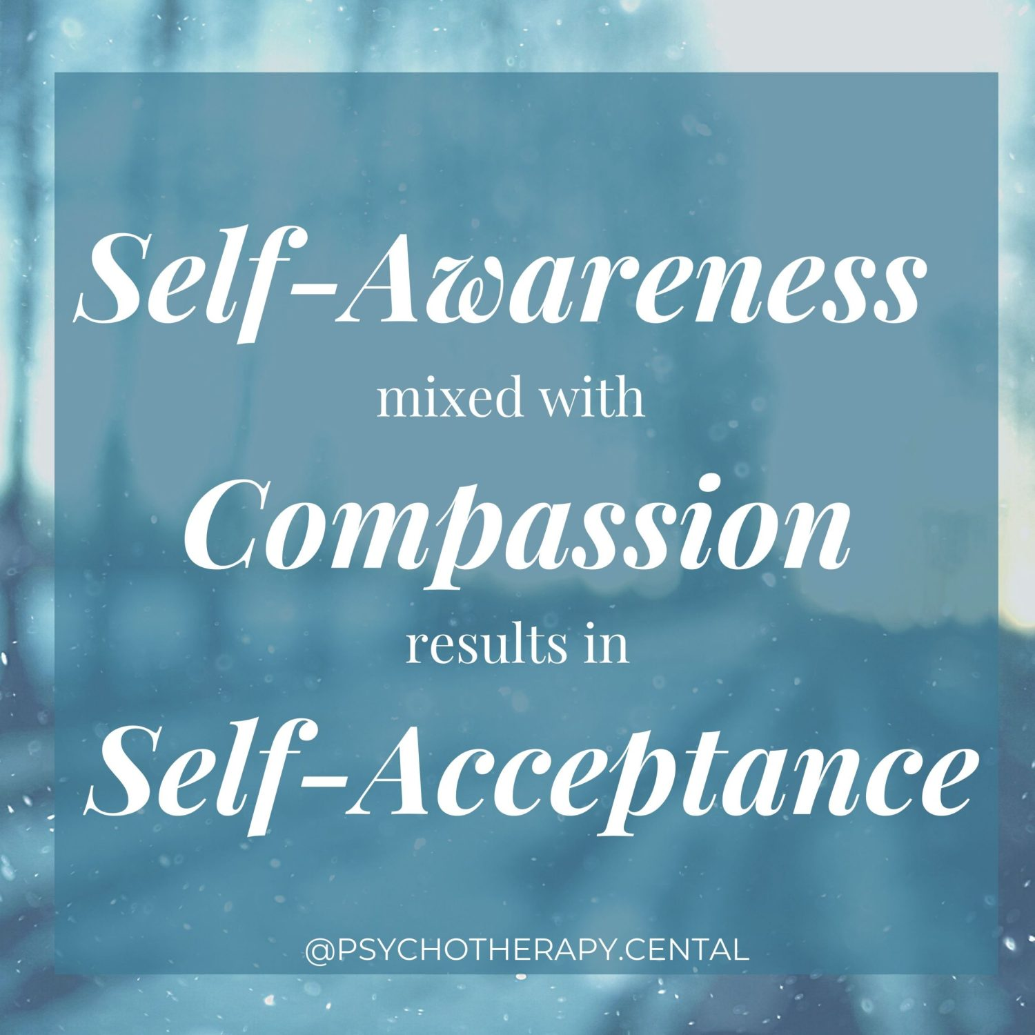 Self-Awareness mixed with Compassion results in Self-Acceptance