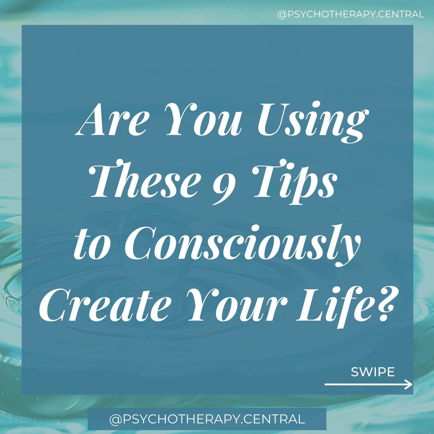 Are you Using These 9 Tips to Consciously Create Your Life?