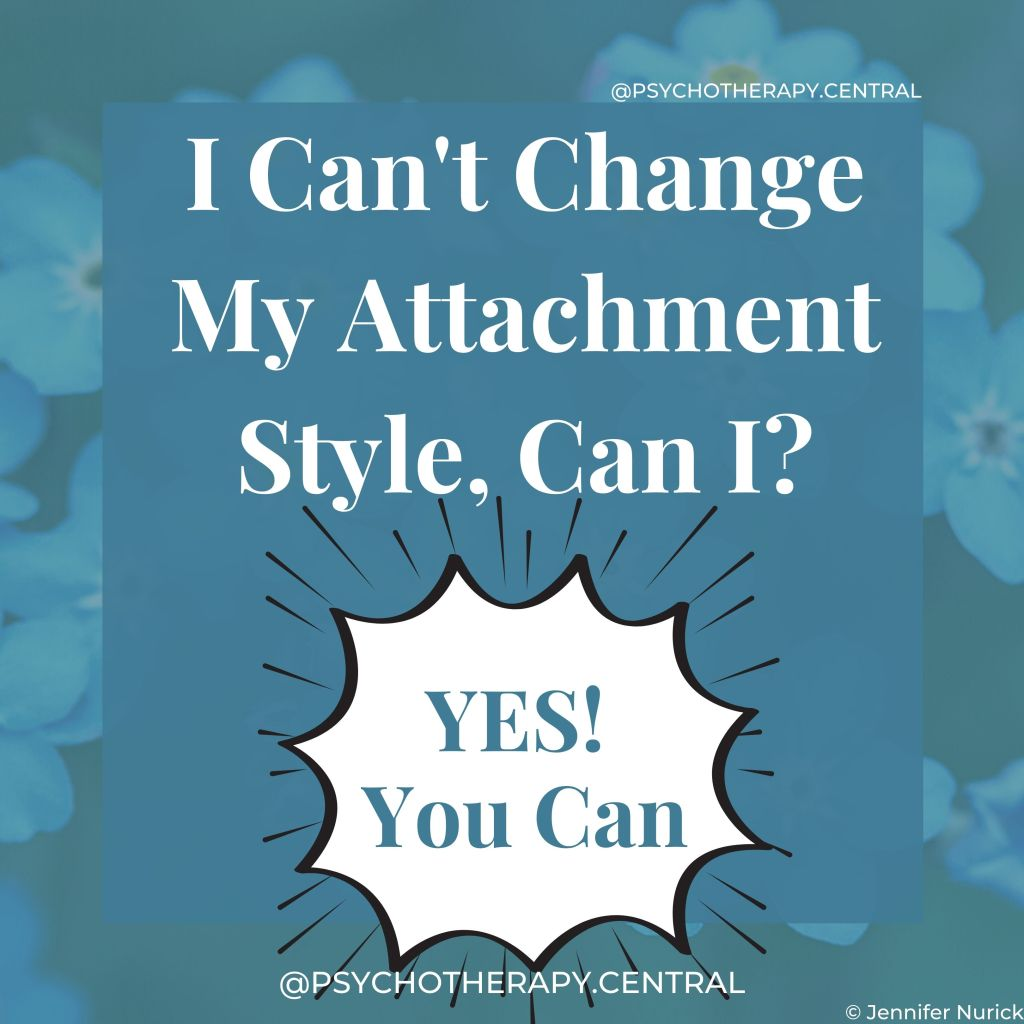 I Can't Change My Attachment Style, Can I?  Yes, you can.
