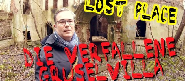 Lost Place – Die verfallene Gruselvilla Teil 1