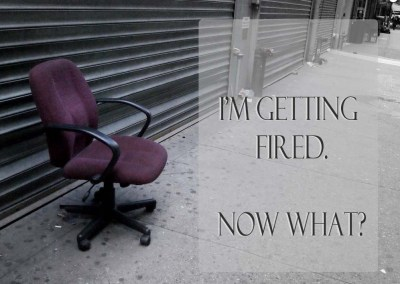 I'm Getting Fired.  Now What?