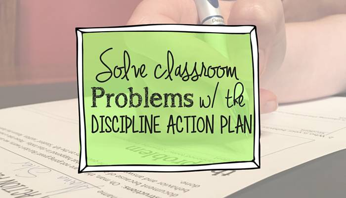 solve classroom problems with the discipline action plan