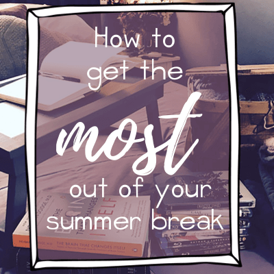 How to get the most out of your summer break