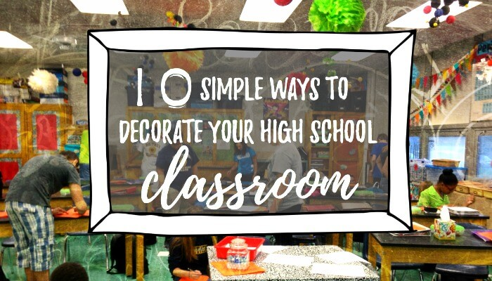 10 Simple ways to decorate your high school classroom