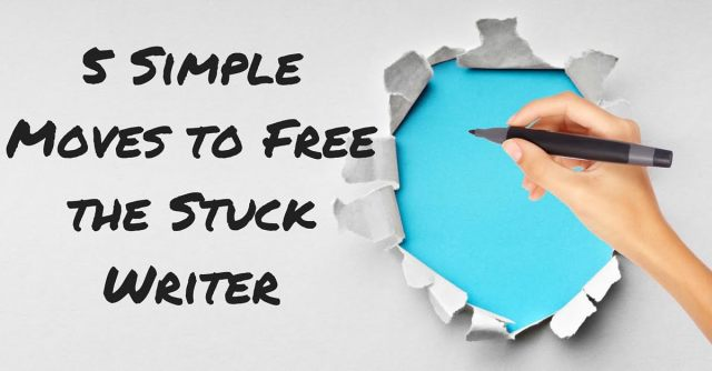 5 Simple Moves to Free the Stuck Writer