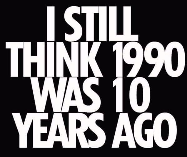 I still think 1990 was 10 years ago