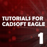 Tutorial 1 for Eagle: Schematic Design