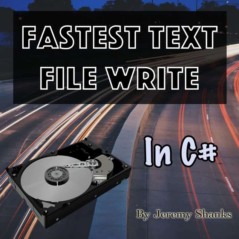 The Fastest Way to Write Text Files to Disk in C#