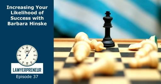 Lawyerpreneur Episode 37 Increasing Your Likelihood of Success with Barbara Hinske