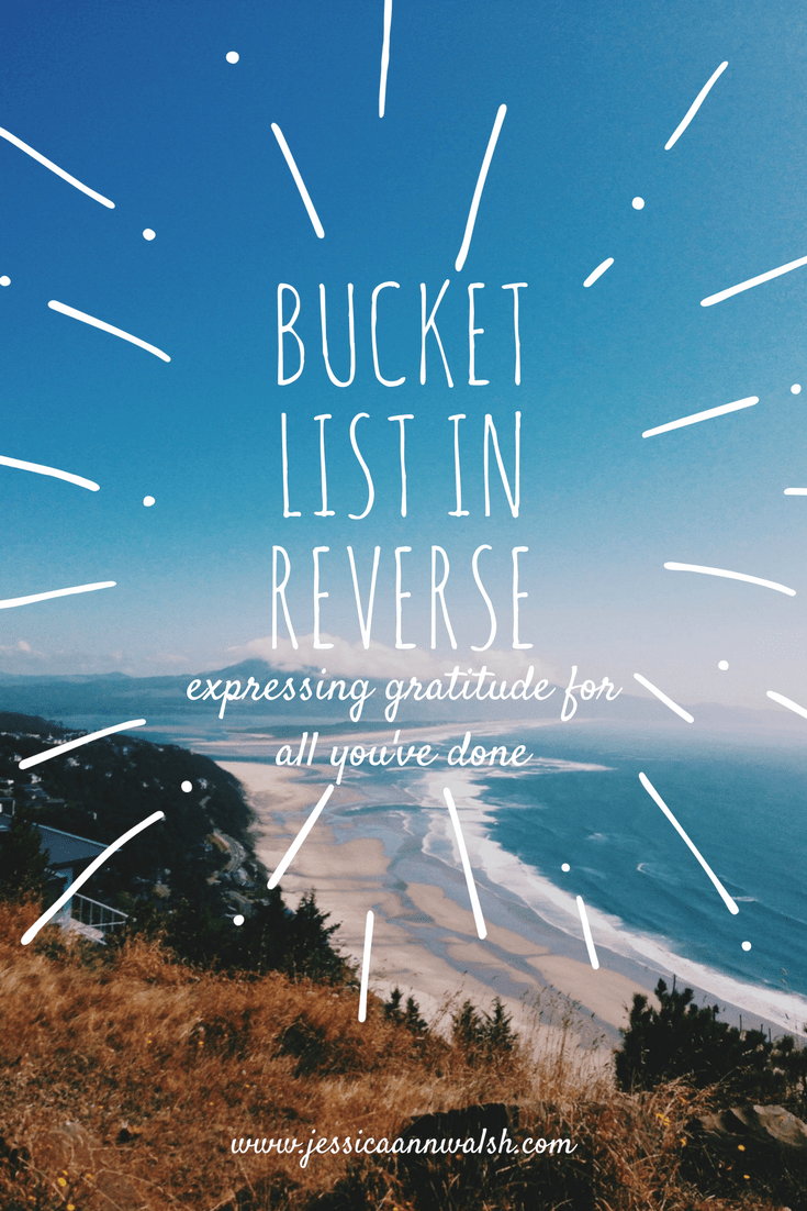 Through a bucket list in reverse, we can see how full our lives have been and look back with gratitude, rather than ahead with longing.