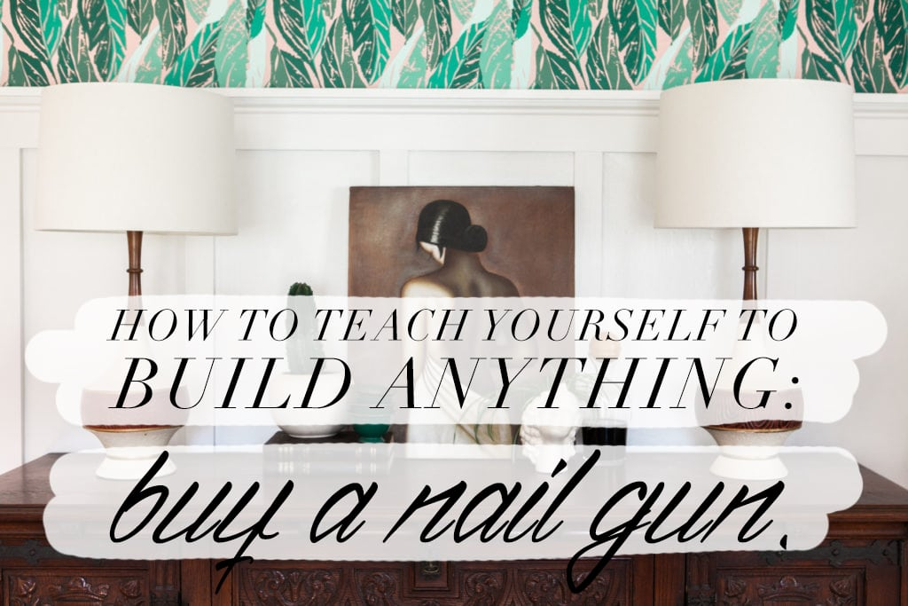 How To Teach Yourself to Build Anything | Buy a Nail Gun | Jessica Brigham Blog | Home Renovation | DIY Home Construction | Carpentry Basics | Lessons Learned from Home Renovation