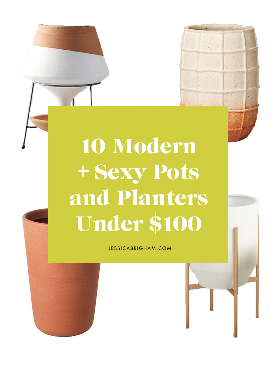Modern, Sexy Pots ad Planters Under $100 | Planter Round Up | Houseplants | Jessica Brigham | Magazine Ready for Life | www.jessicabrigham.com