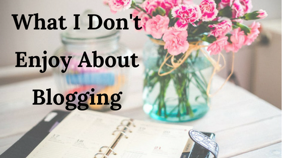 What I Don't Enjoy About Blogging
