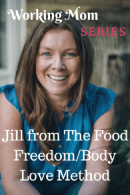 Working Mom Series - Jill from Food Freedom/Body Love