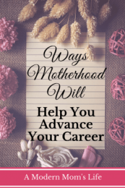 Ways Motherhood Will Help You Advance Your Career