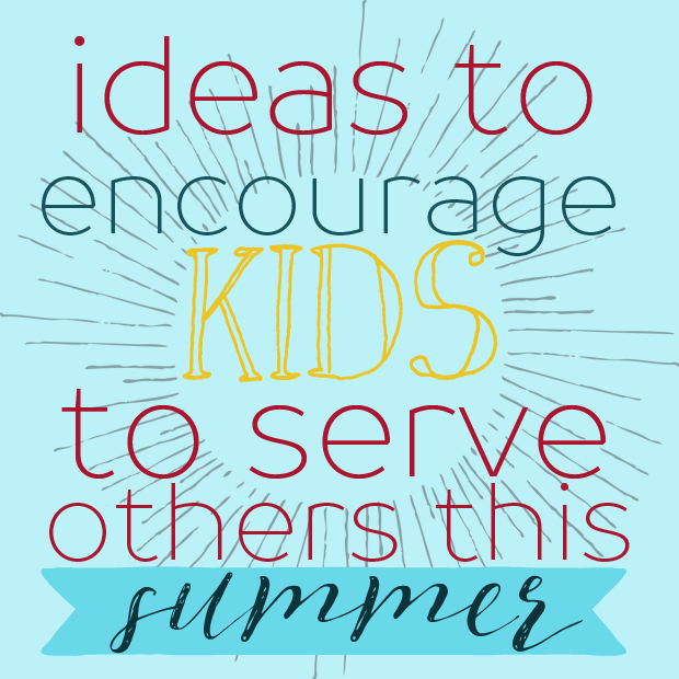 ideas to encourage kids to serve others this summer