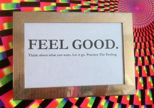 Feel good.